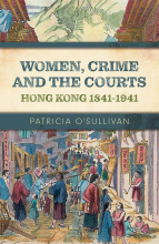 Women, Crime and Courts Hong Kong 1841-1941